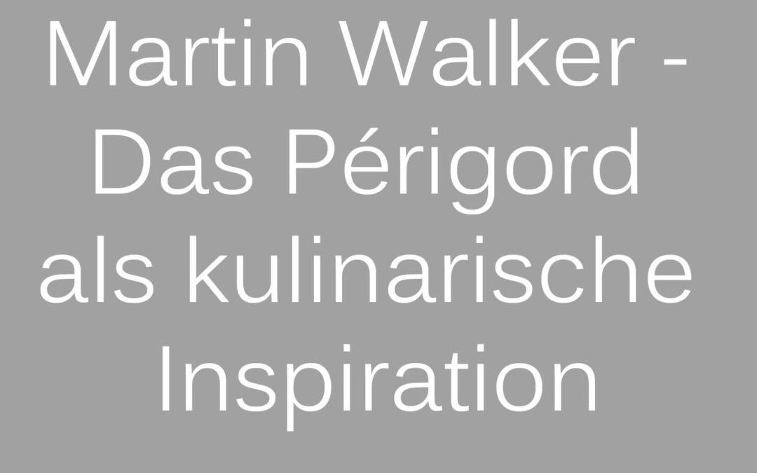 Martin Walker – Das Périgord als kulinarische Inspiration
