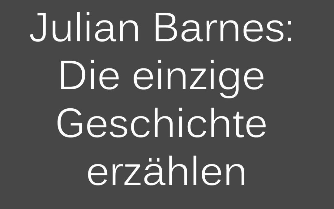 """""""Die einzige Geschichte"""" und viele weitere von und über Julian Barnes"""